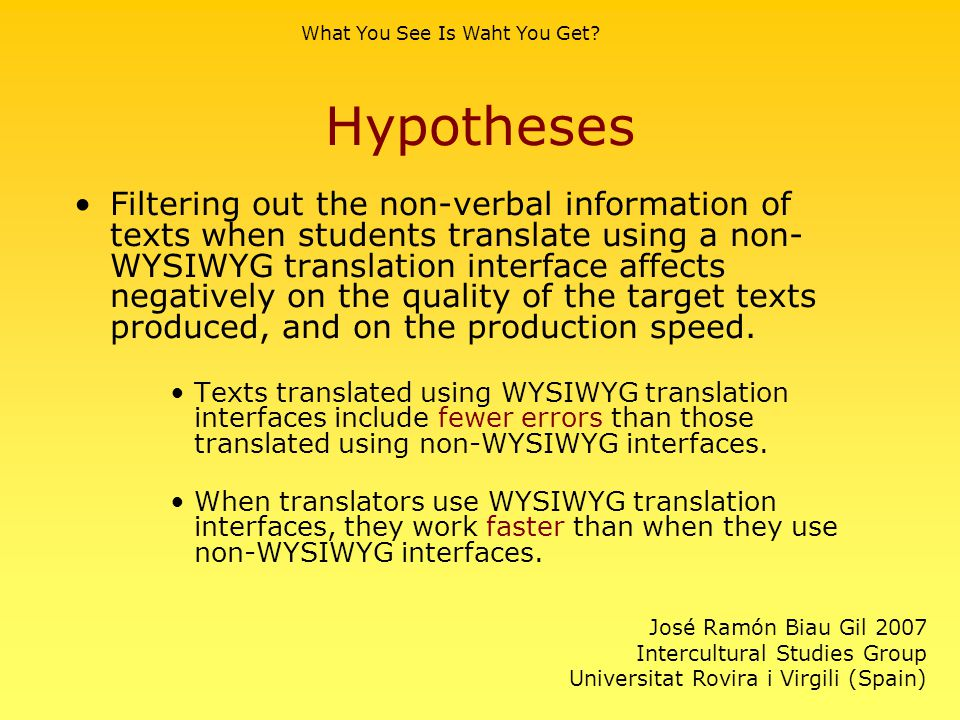 Hypotheses Filtering out the non-verbal information of texts when students translate using a non- WYSIWYG translation interface affects negatively on