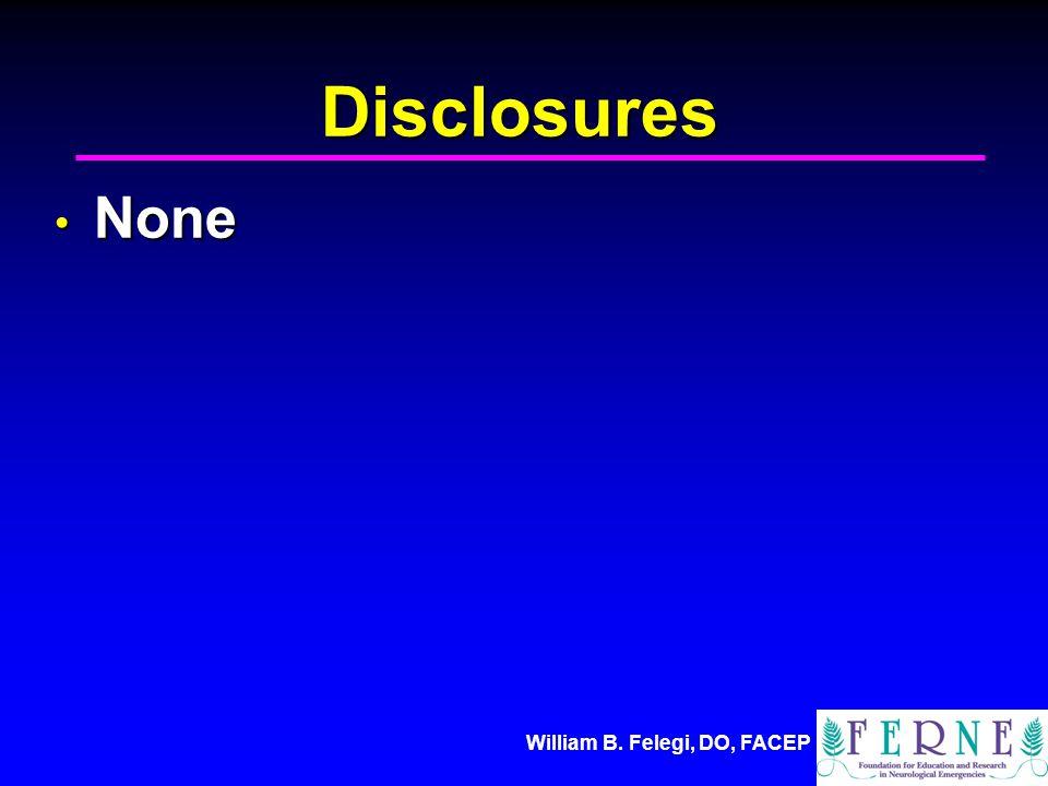 William B. Felegi, DO, FACEP Disclosures None None