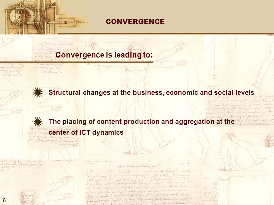 CONVERGENCE Convergence is leading to: Structural changes at the business, economic and social levels The placing of content production and aggregation at the center of ICT dynamics 6