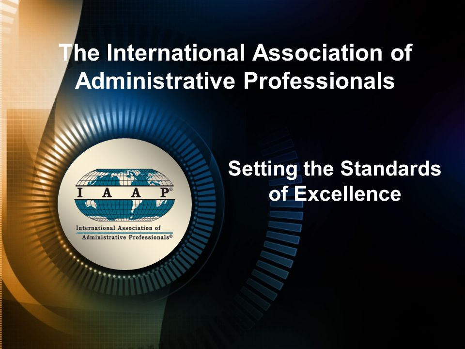 The International Association of Administrative Professionals Setting the Standards of Excellence
