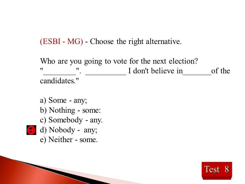 Test 19 Choose the alternative(s) that can complete the following sentences: 1) He hasn't __________ friends.