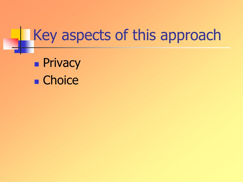 Key aspects of this approach Privacy Choice