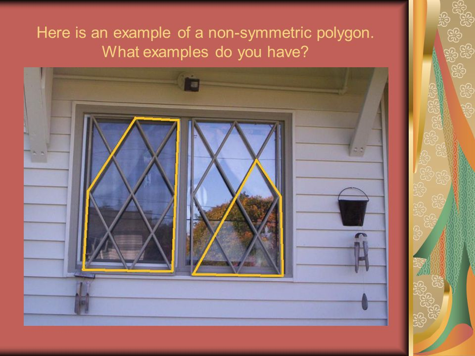 Here is an example of a non-symmetric polygon. What examples do you have?