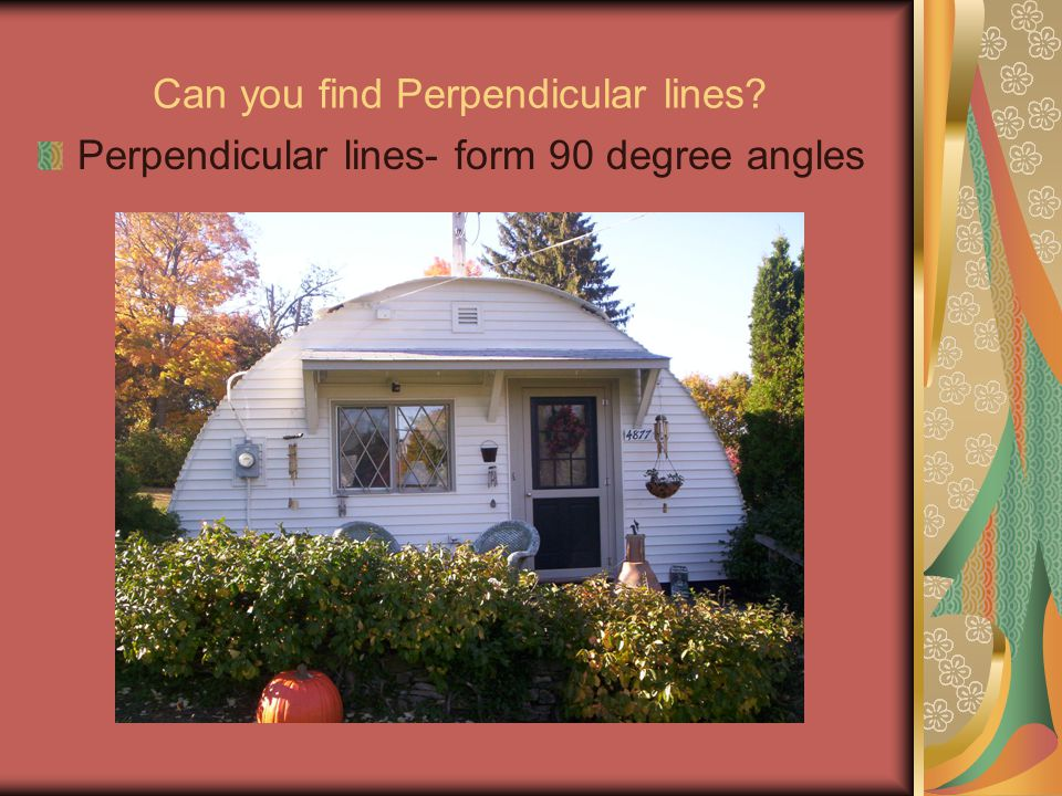 Can you find Perpendicular lines? Perpendicular lines- form 90 degree angles