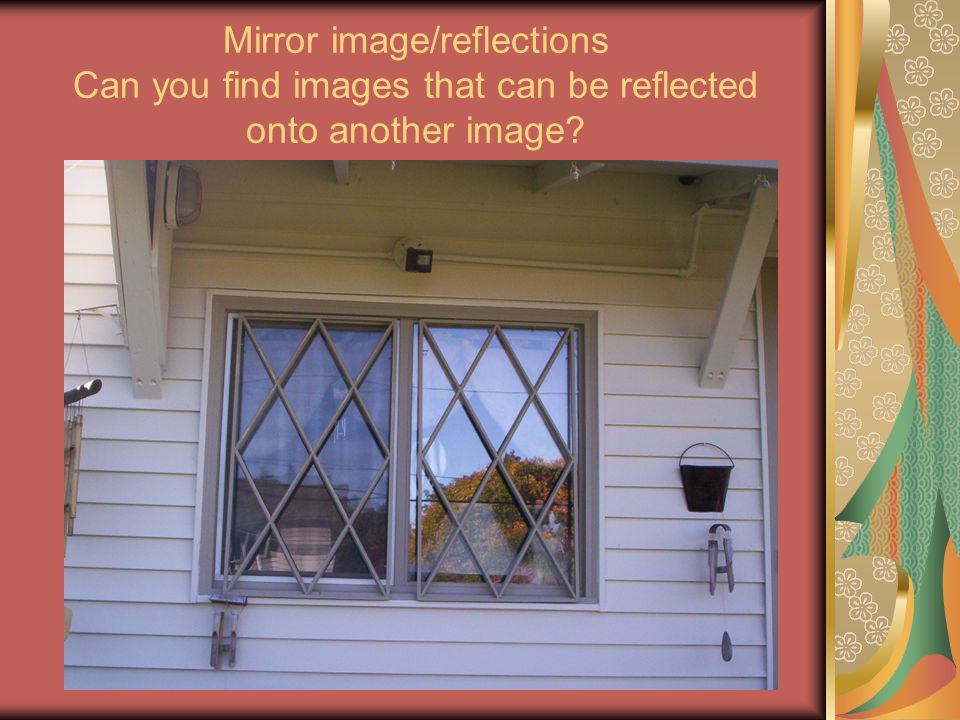 Mirror image/reflections Can you find images that can be reflected onto another image?