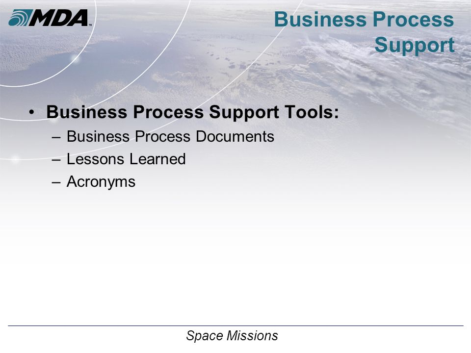 Space Missions Business Process Support Business Process Support Tools: –Business Process Documents –Lessons Learned –Acronyms
