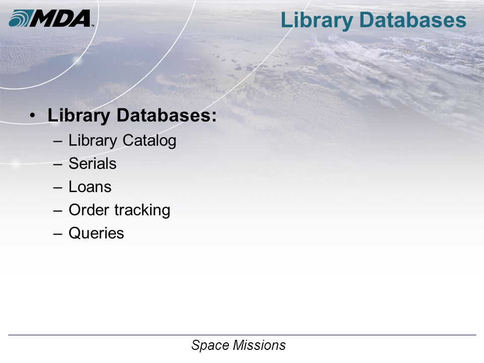 Space Missions Library Databases Library Databases: –Library Catalog –Serials –Loans –Order tracking –Queries