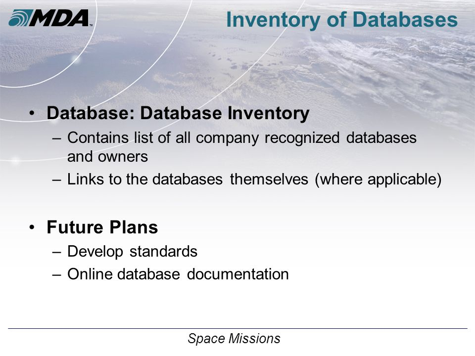 Space Missions Inventory of Databases Database: Database Inventory –Contains list of all company recognized databases and owners –Links to the databas