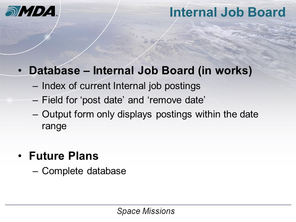 Space Missions Internal Job Board Database – Internal Job Board (in works) –Index of current Internal job postings –Field for 'post date' and 'remove