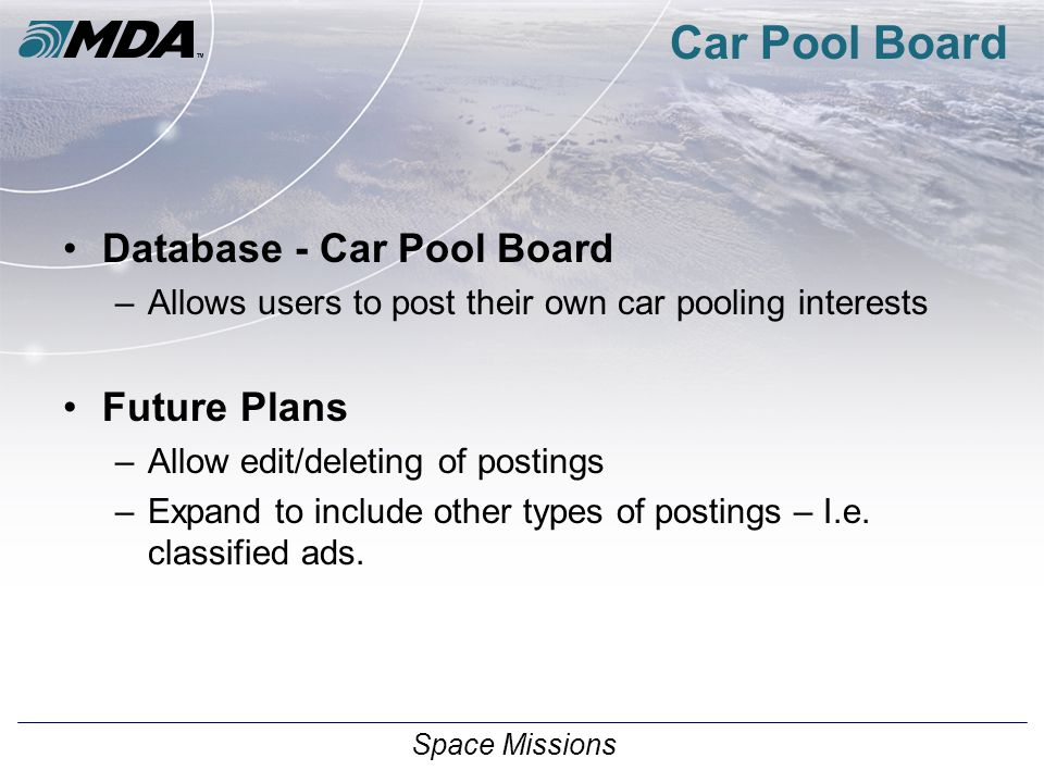 Space Missions Car Pool Board Database - Car Pool Board –Allows users to post their own car pooling interests Future Plans –Allow edit/deleting of postings –Expand to include other types of postings – I.e.