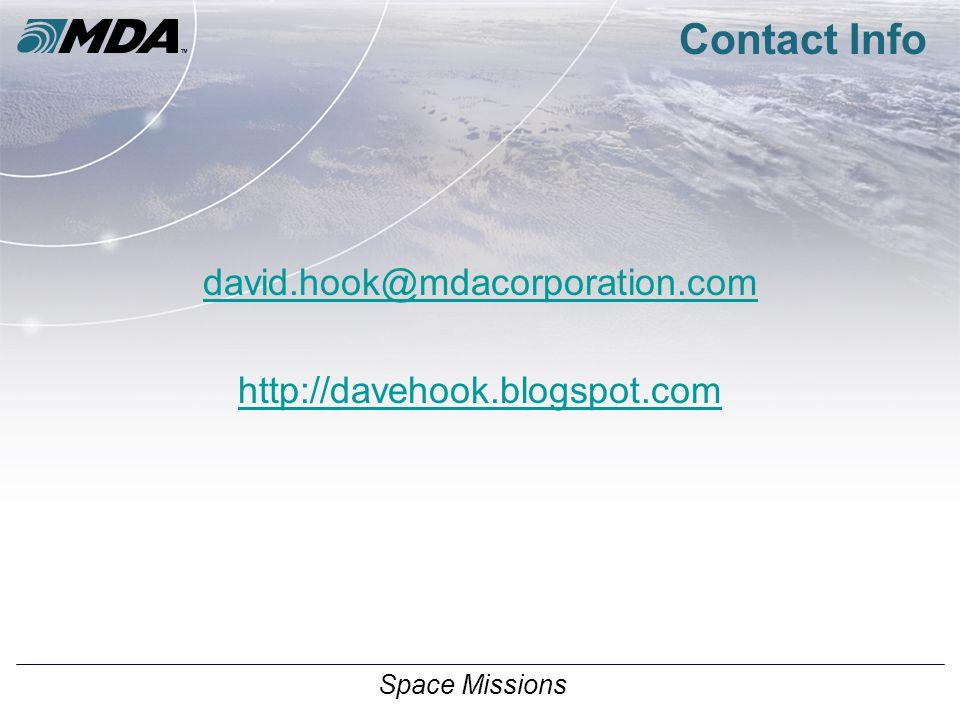 Space Missions Contact Info david.hook@mdacorporation.com http://davehook.blogspot.com