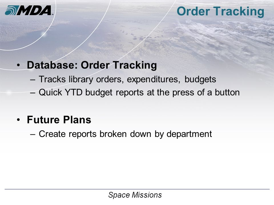 Space Missions Order Tracking Database: Order Tracking –Tracks library orders, expenditures, budgets –Quick YTD budget reports at the press of a butto