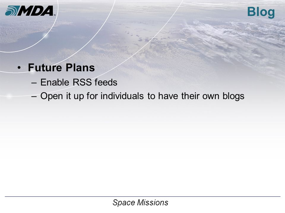 Space Missions Blog Future Plans –Enable RSS feeds –Open it up for individuals to have their own blogs