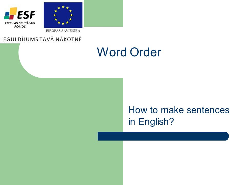 Word Order How to make sentences in English