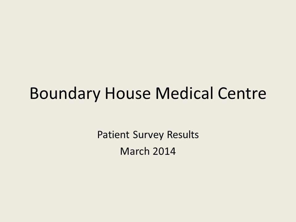 Boundary House Medical Centre Patient Survey Results March 2014