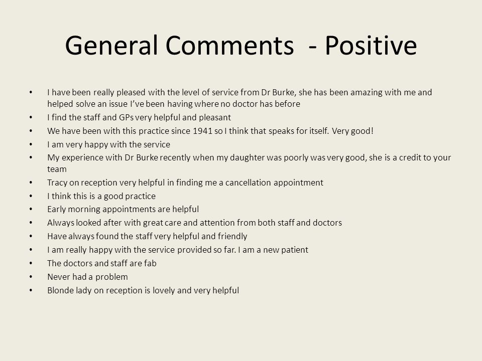 General Comments - Positive I have been really pleased with the level of service from Dr Burke, she has been amazing with me and helped solve an issue