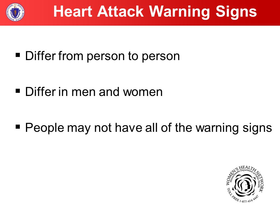 Heart Attack Warning Signs  Differ from person to person  Differ in men and women  People may not have all of the warning signs