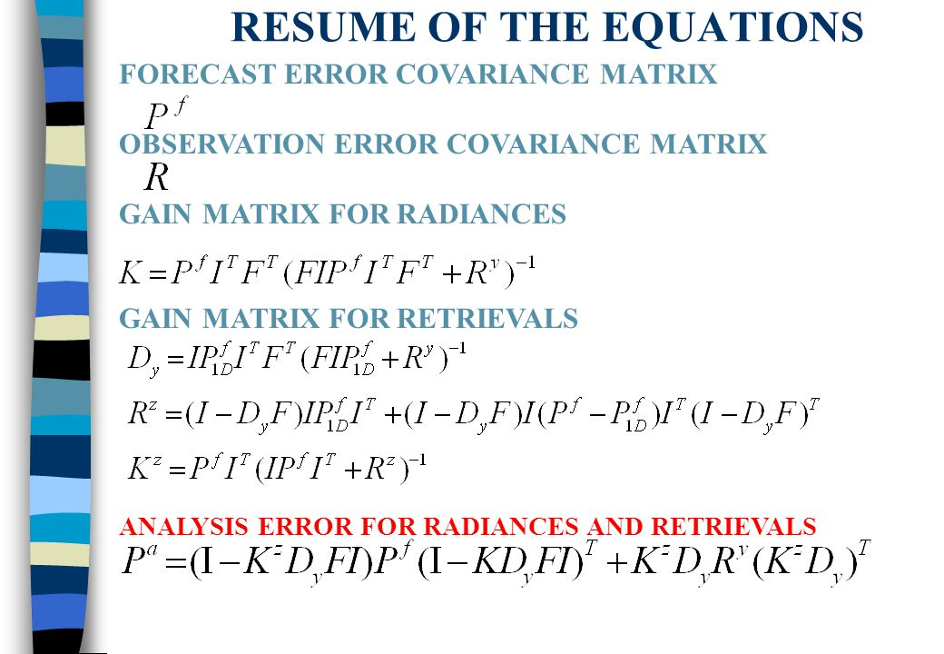 RESUME OF THE EQUATIONS FORECAST ERROR COVARIANCE MATRIX OBSERVATION ERROR COVARIANCE MATRIX GAIN MATRIX FOR RADIANCES GAIN MATRIX FOR RETRIEVALS ANALYSIS ERROR FOR RADIANCES AND RETRIEVALS