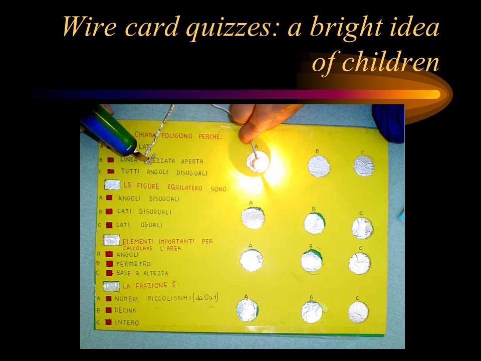 Wire card quizzes: a bright idea of children