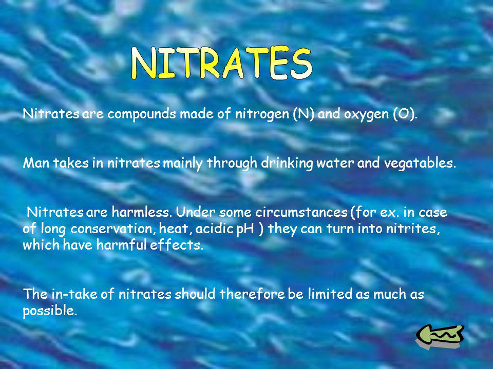 Nitrates are compounds made of nitrogen (N) and oxygen (O).
