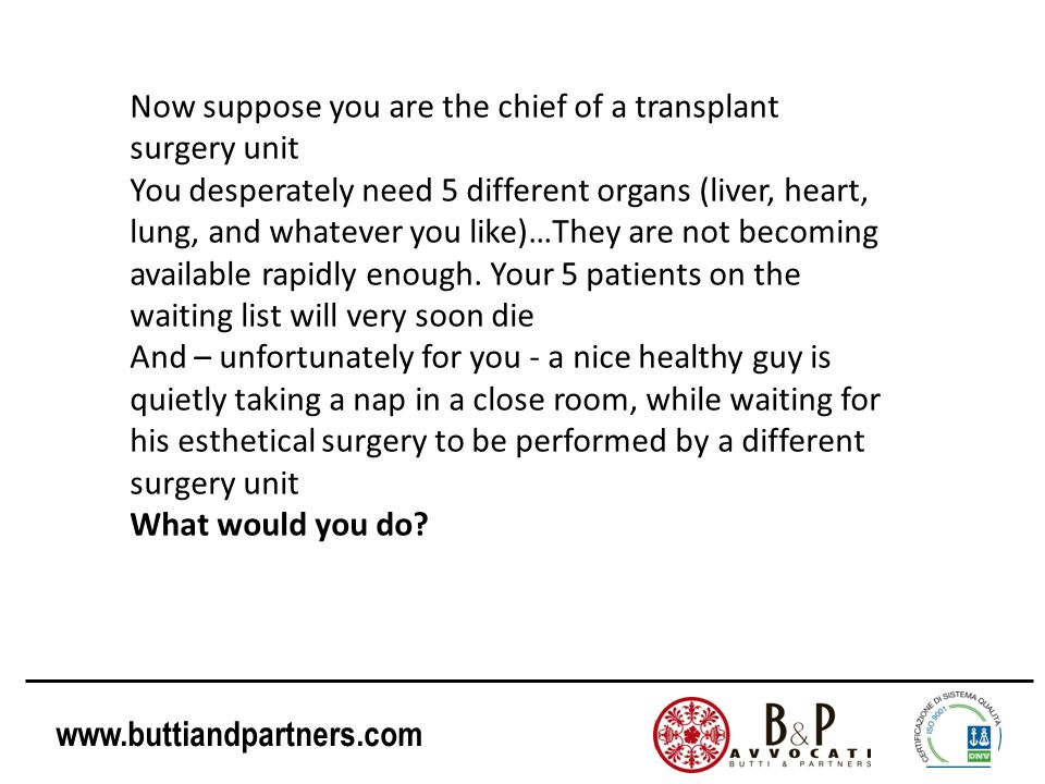 www.buttiandpartners.com Now suppose you are the chief of a transplant surgery unit You desperately need 5 different organs (liver, heart, lung, and w