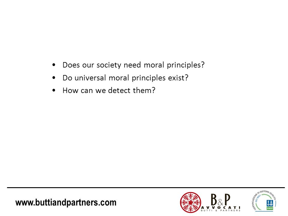 www.buttiandpartners.com Does our society need moral principles? Do universal moral principles exist? How can we detect them?