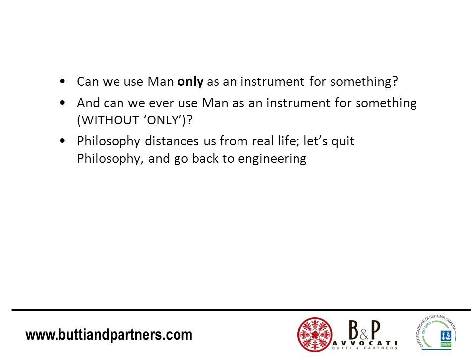 www.buttiandpartners.com Can we use Man only as an instrument for something? And can we ever use Man as an instrument for something (WITHOUT 'ONLY')?