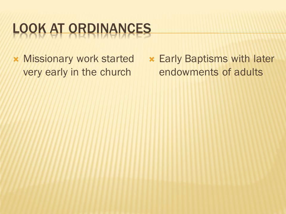  Missionary work started very early in the church  Early Baptisms with later endowments of adults