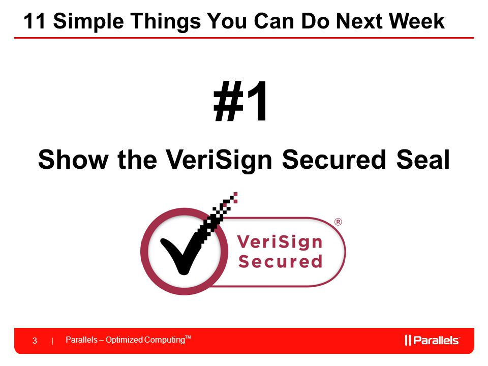 Parallels – Optimized Computing TM 3 11 Simple Things You Can Do Next Week #1 Show the VeriSign Secured Seal