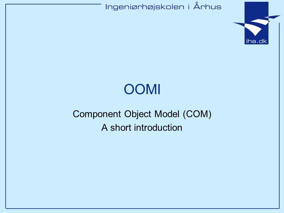 OOMI Component Object Model (COM) A short introduction