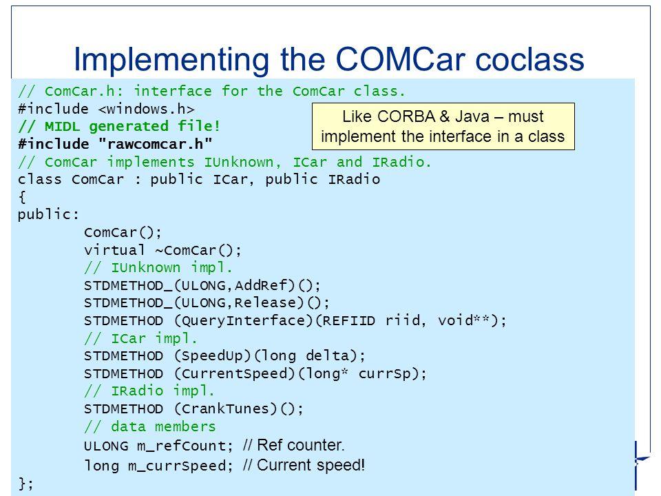 Ingeniørhøjskolen i Århus Slide 16 af 23 Implementing the COMCar coclass // ComCar.h: interface for the ComCar class. #include // MIDL generated file!