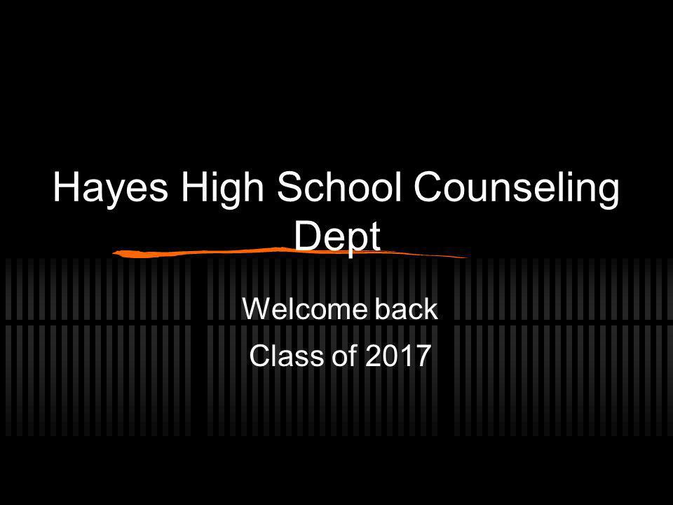 Hayes High School Counseling Dept Welcome back Class of 2017