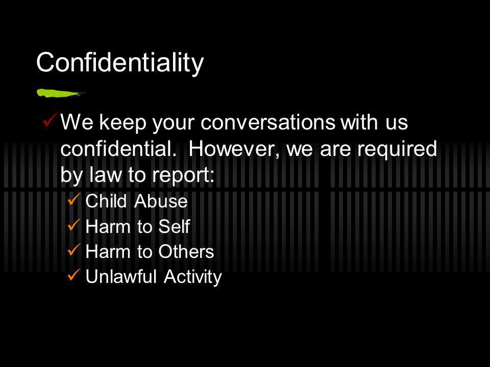 Confidentiality We keep your conversations with us confidential.