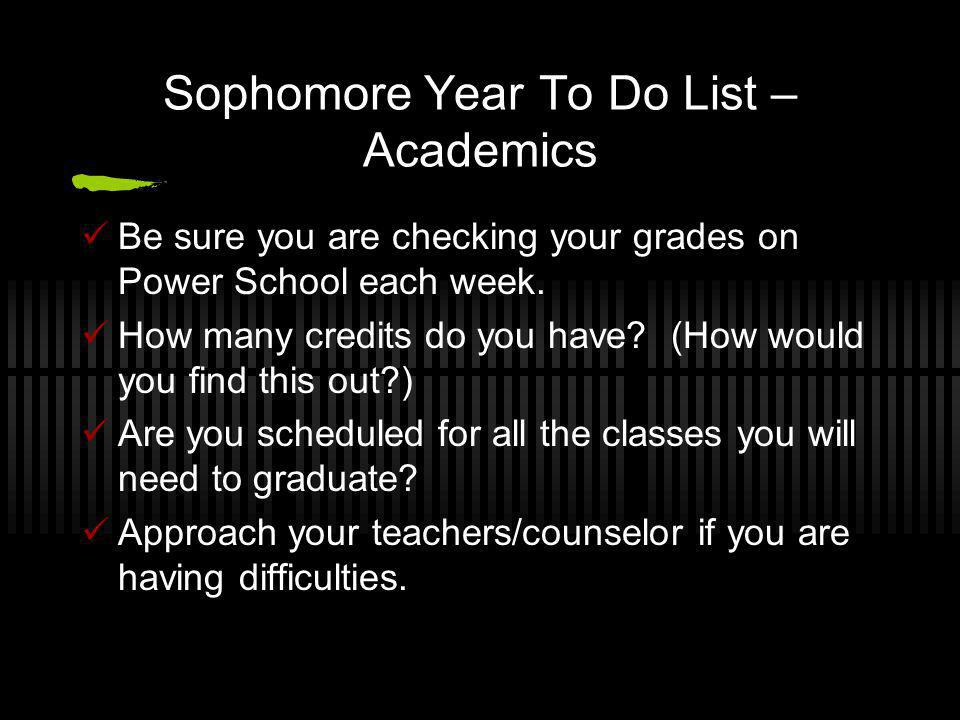 Sophomore Year To Do List – Academics Be sure you are checking your grades on Power School each week.