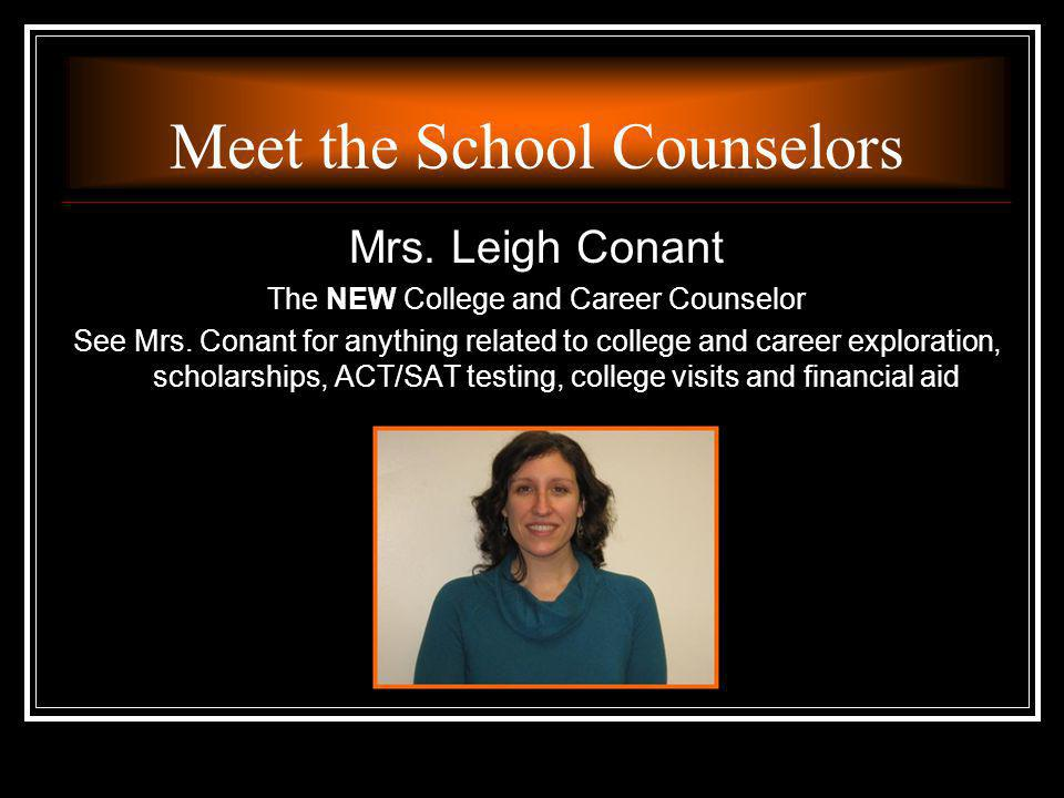 Mrs. Leigh Conant The NEW College and Career Counselor See Mrs. Conant for anything related to college and career exploration, scholarships, ACT/SAT t
