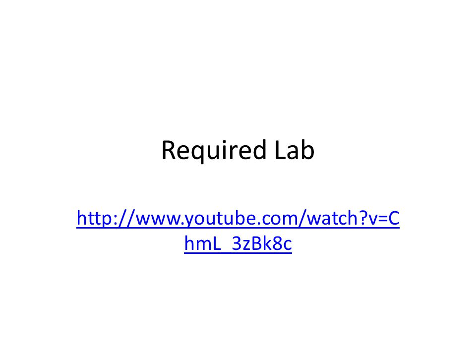 Required Lab http://www.youtube.com/watch?v=C hmL_3zBk8c