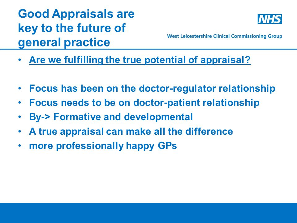 Good Appraisals are key to the future of general practice Are we fulfilling the true potential of appraisal.