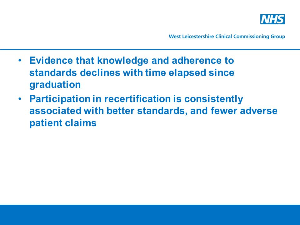 Evidence that knowledge and adherence to standards declines with time elapsed since graduation Participation in recertification is consistently associated with better standards, and fewer adverse patient claims