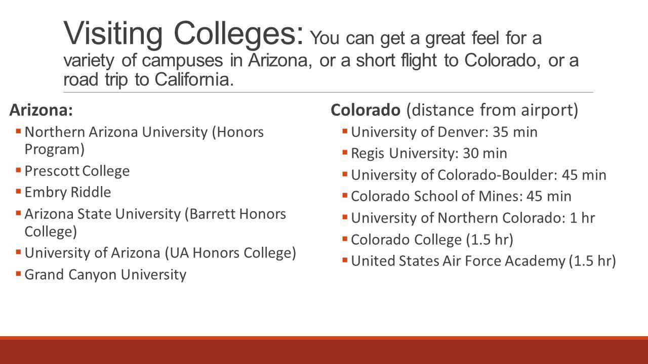 Visiting Colleges: You can get a great feel for a variety of campuses in Arizona, or a short flight to Colorado, or a road trip to California.