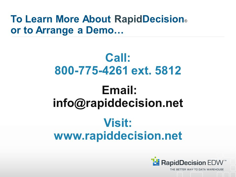 To Learn More About RapidDecision ® or to Arrange a Demo… Call: 800-775-4261 ext.