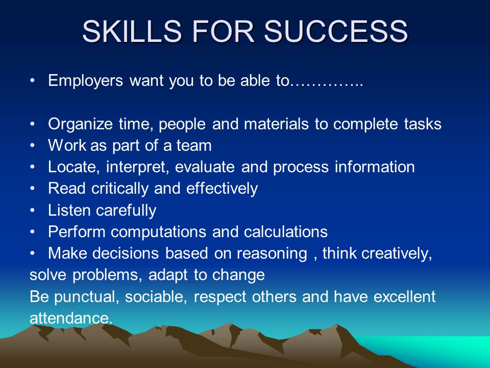 SKILLS FOR SUCCESS Employers want you to be able to…………..