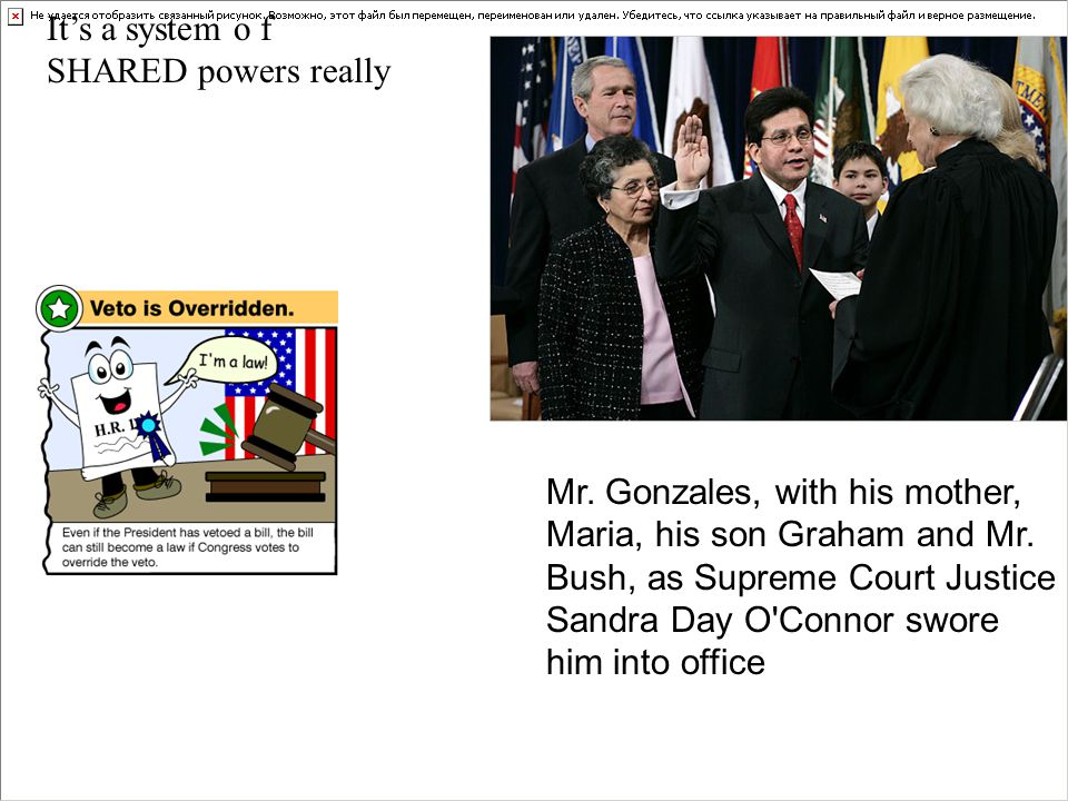 Mr. Gonzales, with his mother, Maria, his son Graham and Mr. Bush, as Supreme Court Justice Sandra Day O'Connor swore him into office It's a system o