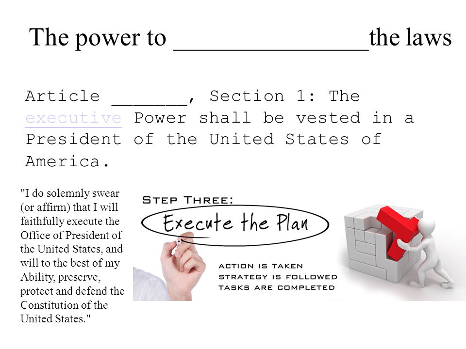 Article _______, Section 1: The executive Power shall be vested in a President of the United States of America. executive The power to _______________