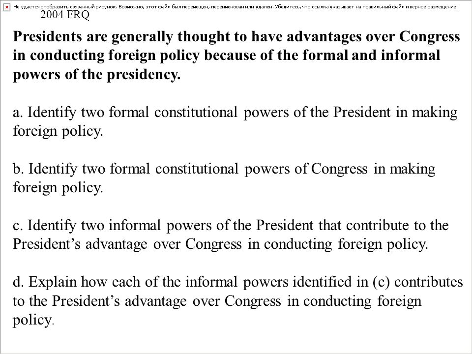 Presidents are generally thought to have advantages over Congress in conducting foreign policy because of the formal and informal powers of the presid