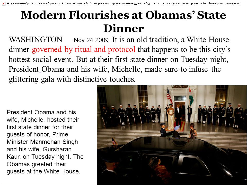 Modern Flourishes at Obamas' State Dinner WASHINGTON — Nov 24 2009 It is an old tradition, a White House dinner governed by ritual and protocol that h