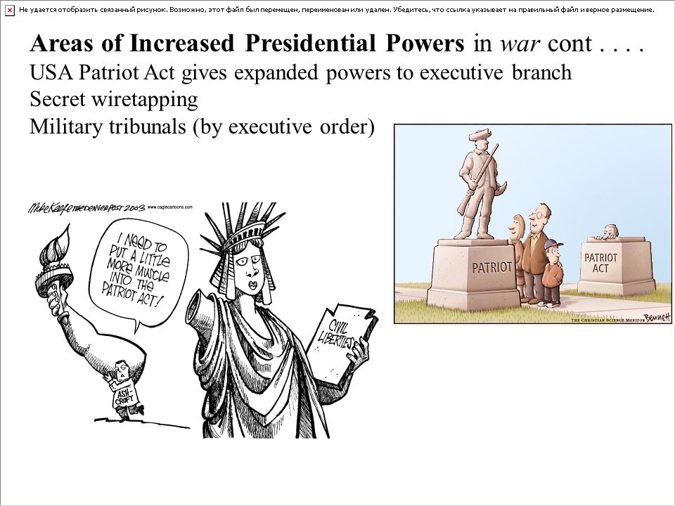 Areas of Increased Presidential Powers in war cont.... USA Patriot Act gives expanded powers to executive branch Secret wiretapping Military tribunals