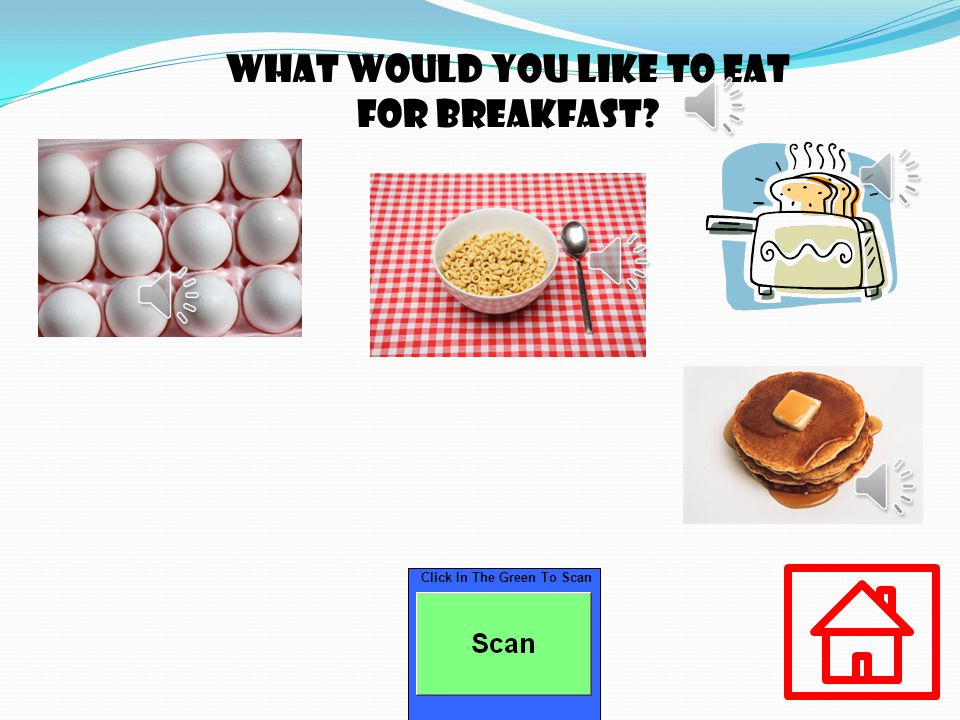 Click In The Green To Scan What would you like to eat