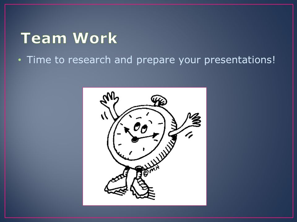 Time to research and prepare your presentations!