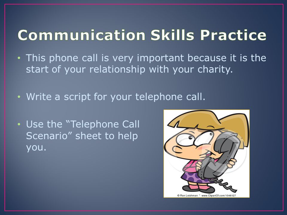 "This phone call is very important because it is the start of your relationship with your charity. Write a script for your telephone call. Use the ""Tel"