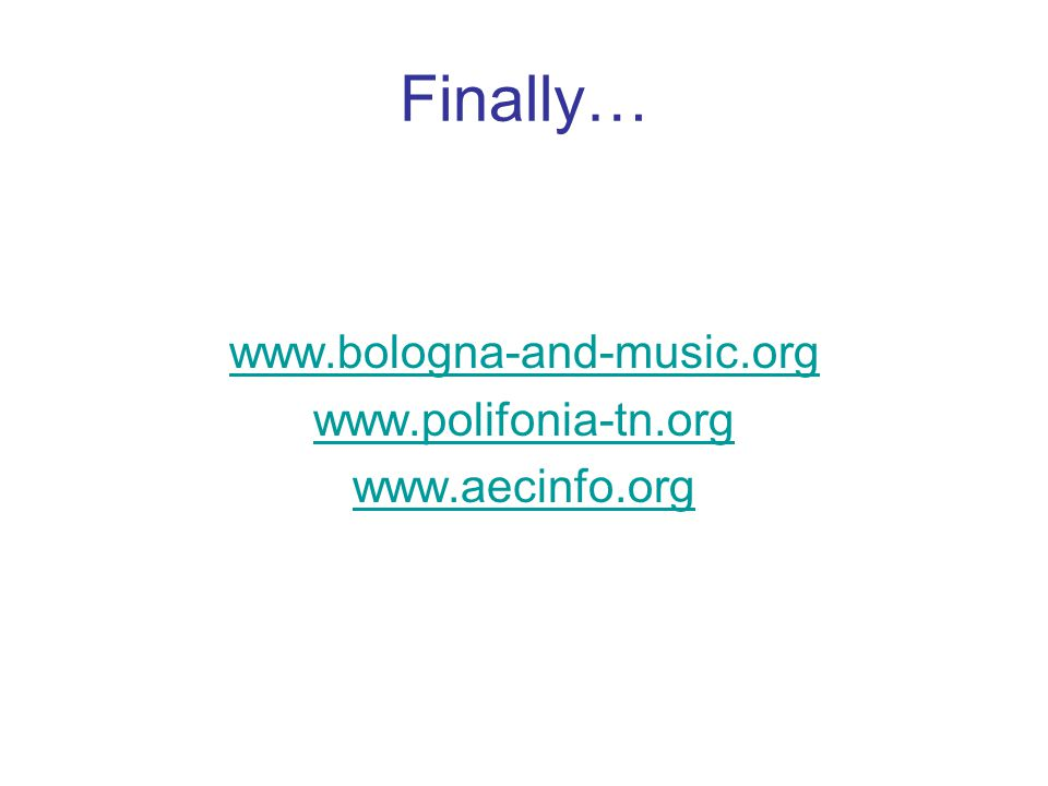 Finally… www.bologna-and-music.org www.polifonia-tn.org www.aecinfo.org